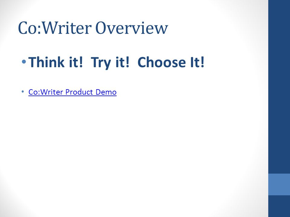 Co:Writer Overview Think it! Try it! Choose It! Co:Writer Product Demo
