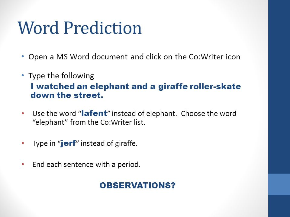Word Prediction Open a MS Word document and click on the Co:Writer icon Type the following I watched an elephant and a giraffe roller-skate down the street.