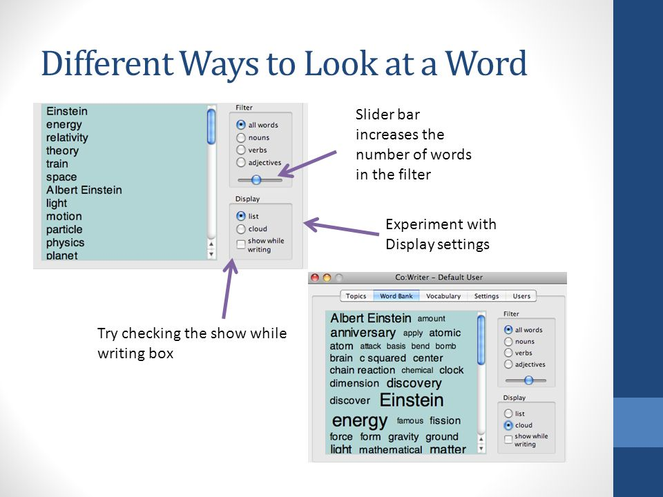 Different Ways to Look at a Word Try checking the show while writing box Slider bar increases the number of words in the filter Experiment with Display settings