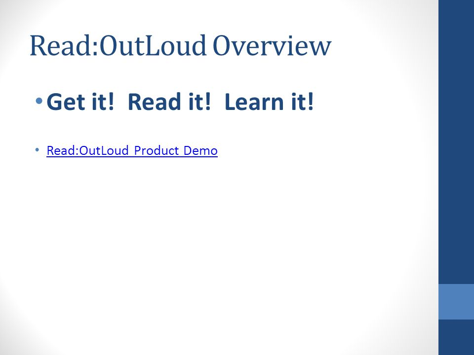 Read:OutLoud Overview Get it! Read it! Learn it! Read:OutLoud Product Demo