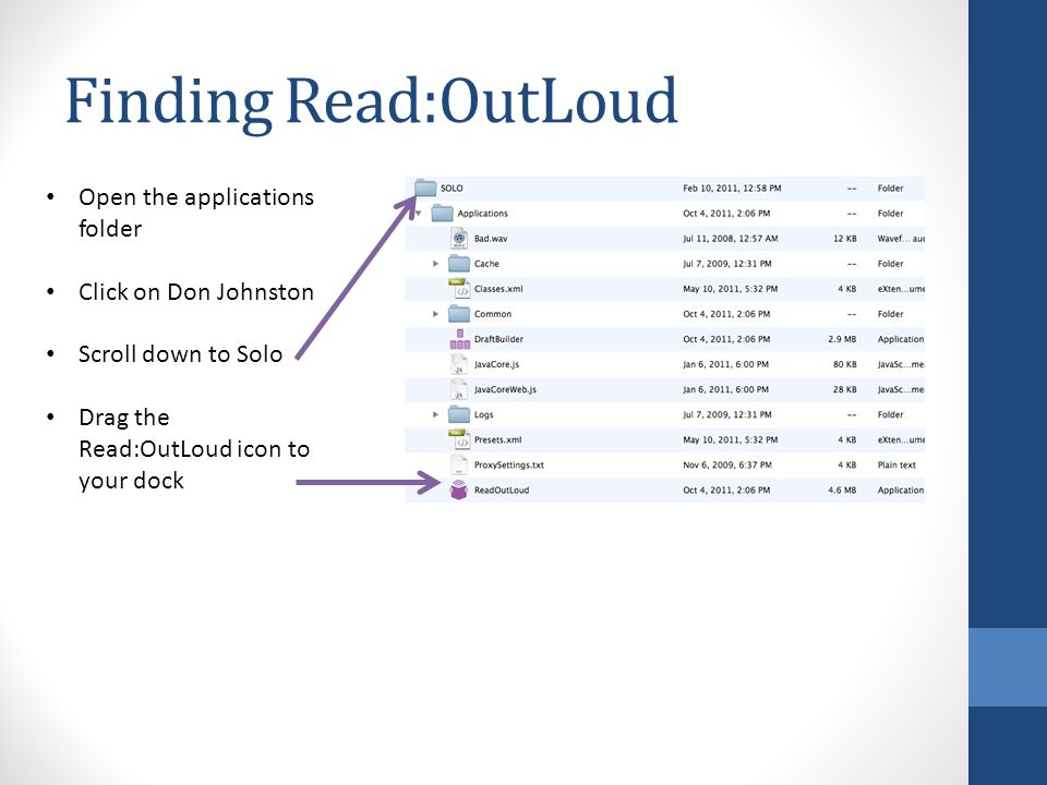 Finding Read:OutLoud Open the applications folder Click on Don Johnston Scroll down to Solo Drag the Read:OutLoud icon to your dock