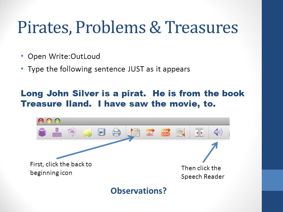 Pirates, Problems & Treasures Open Write:OutLoud Type the following sentence JUST as it appears Long John Silver is a pirat.