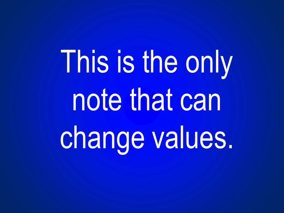 This is the only note that can change values.