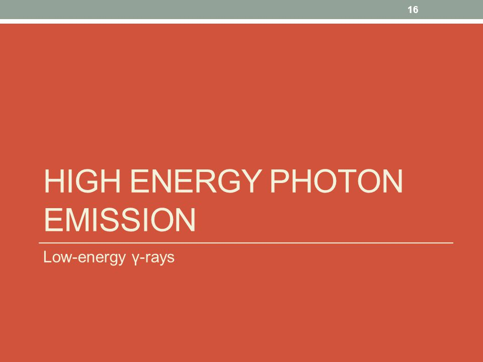 HIGH ENERGY PHOTON EMISSION Low-energy γ-rays 16