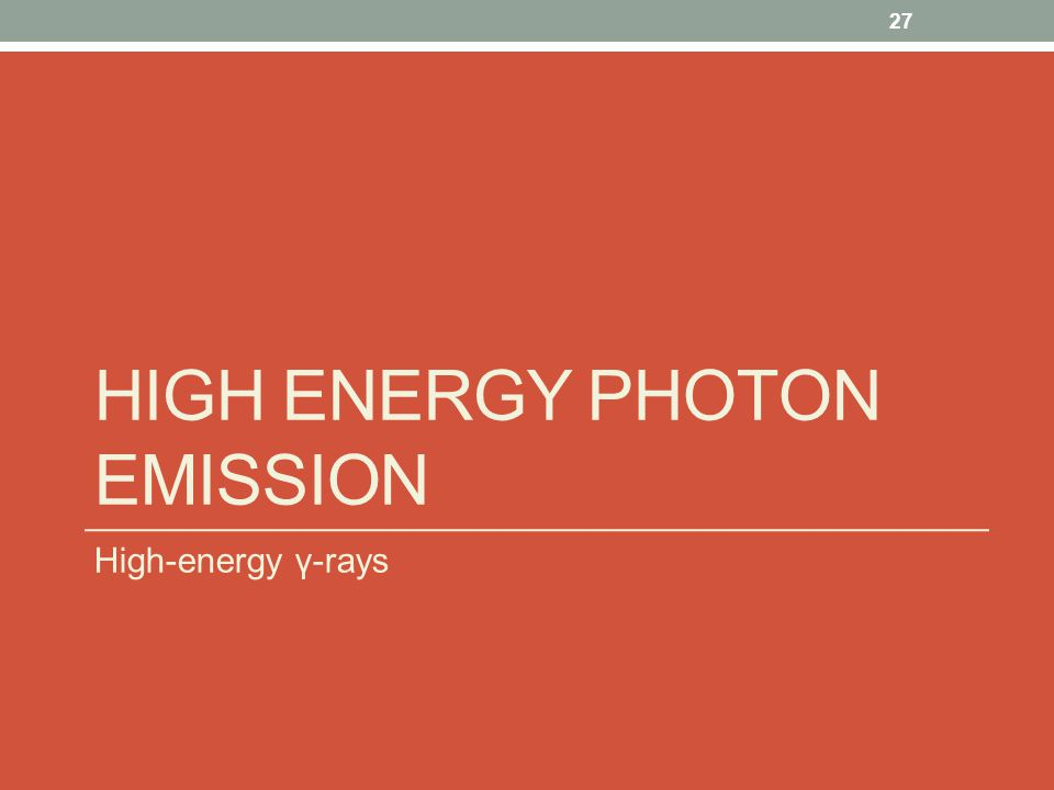 HIGH ENERGY PHOTON EMISSION High-energy γ-rays 27