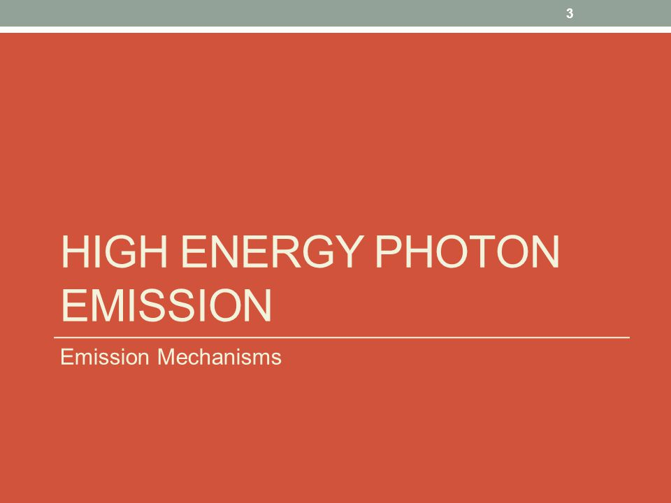 HIGH ENERGY PHOTON EMISSION Emission Mechanisms 3