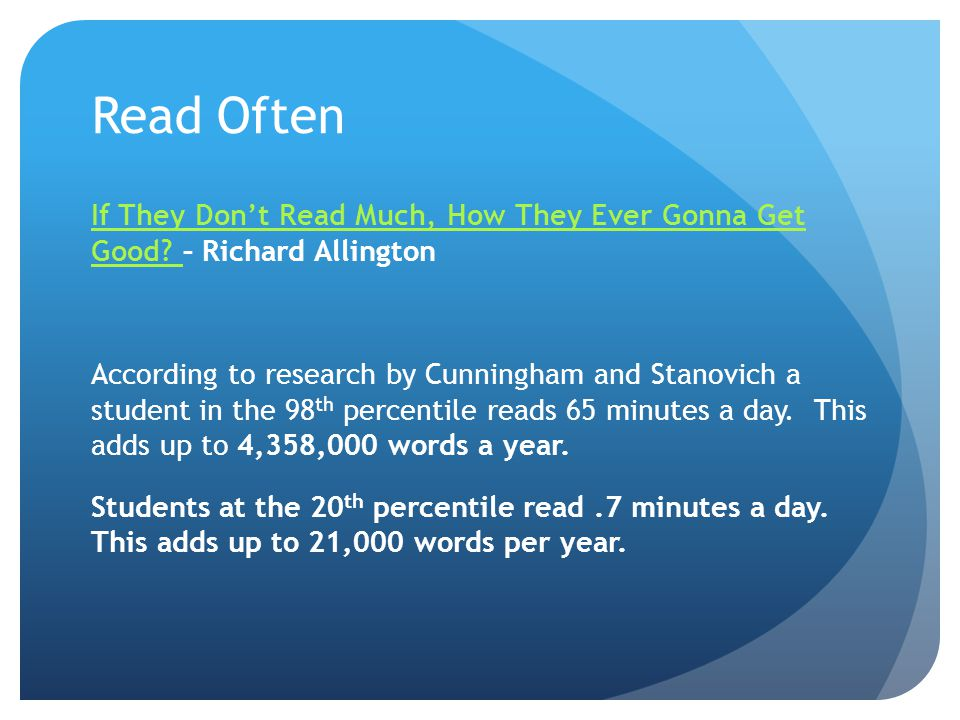 Read Often If They Don't Read Much, How They Ever Gonna Get Good? If They Don't Read Much, How They Ever Gonna Get Good? – Richard Allington According