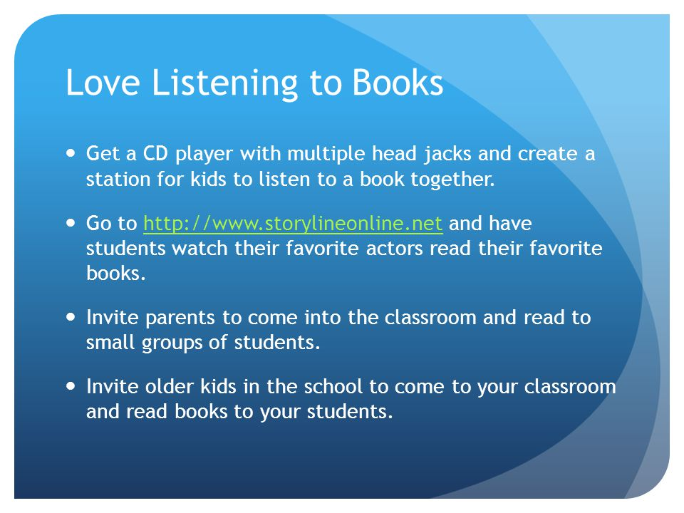Get a CD player with multiple head jacks and create a station for kids to listen to a book together. Go to http://www.storylineonline.net and have stu