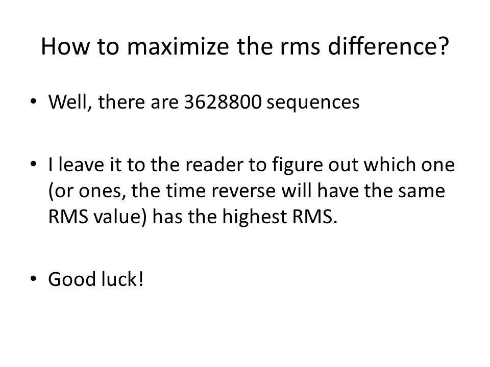 How to maximize the rms difference? Well, there are 3628800 sequences I leave it to the reader to figure out which one (or ones, the time reverse will