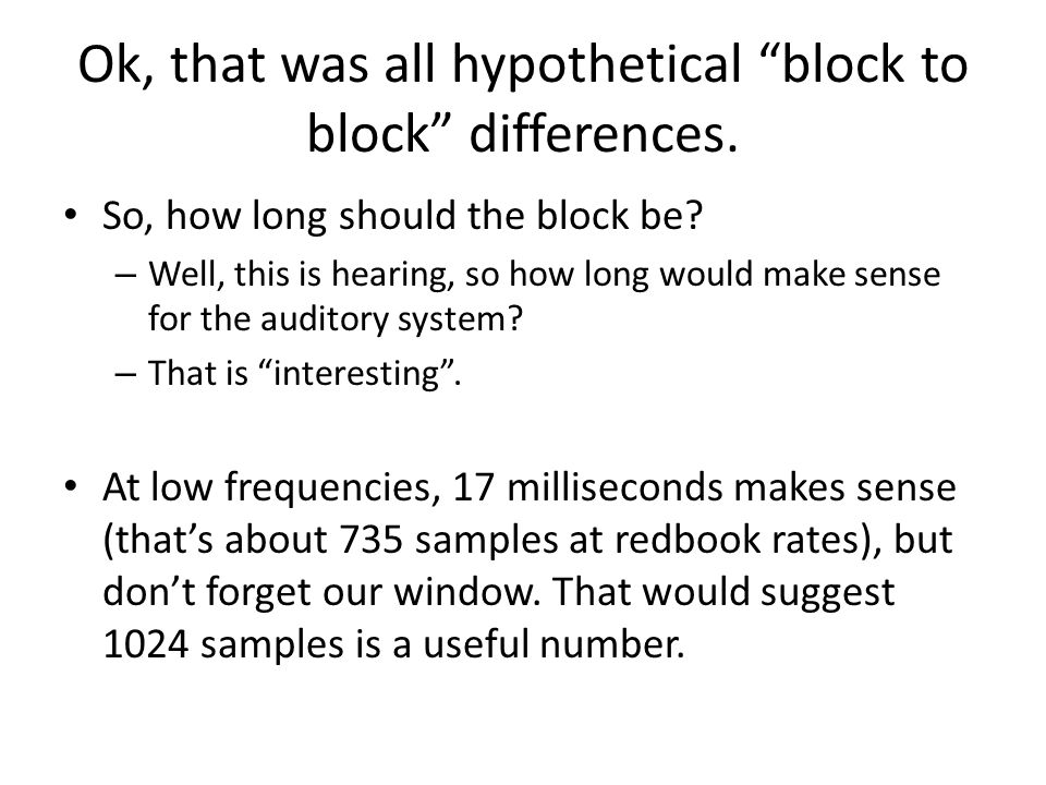 "Ok, that was all hypothetical ""block to block"" differences. So, how long should the block be? – Well, this is hearing, so how long would make sense fo"