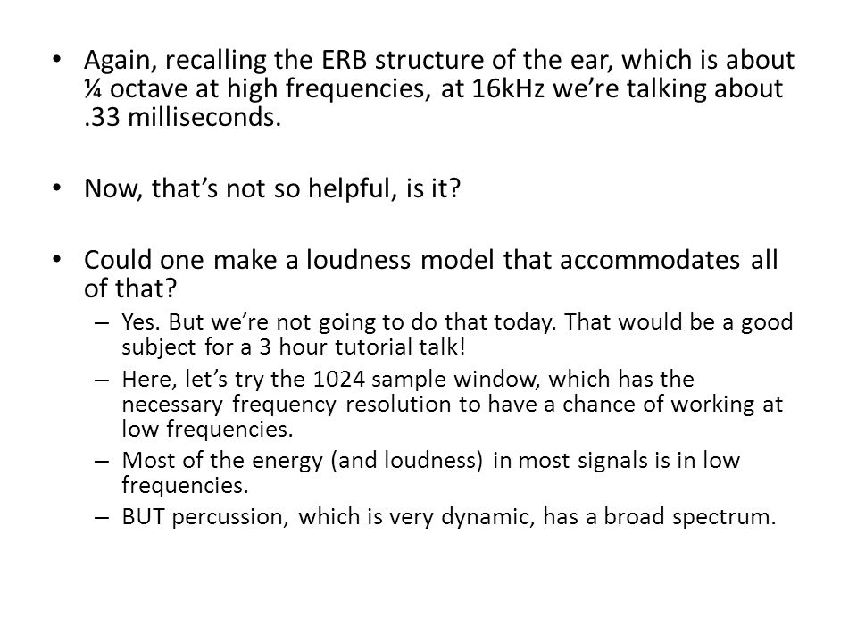Again, recalling the ERB structure of the ear, which is about ¼ octave at high frequencies, at 16kHz we're talking about.33 milliseconds.