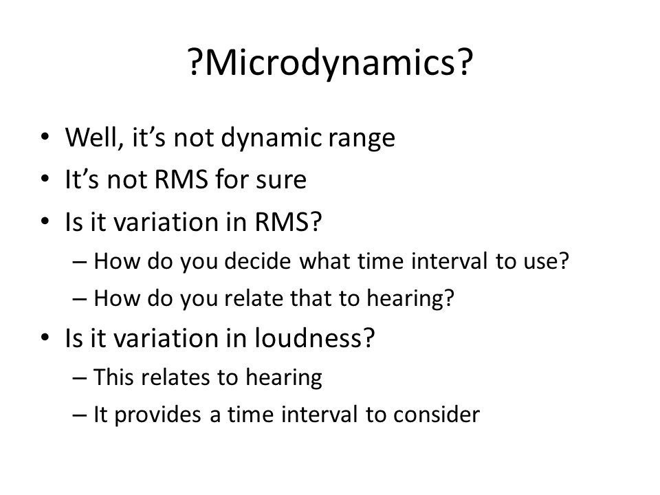 ?Microdynamics? Well, it's not dynamic range It's not RMS for sure Is it variation in RMS? – How do you decide what time interval to use? – How do you