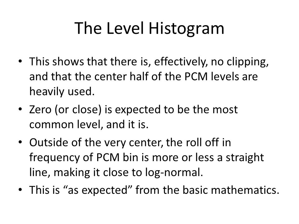 The Level Histogram This shows that there is, effectively, no clipping, and that the center half of the PCM levels are heavily used.
