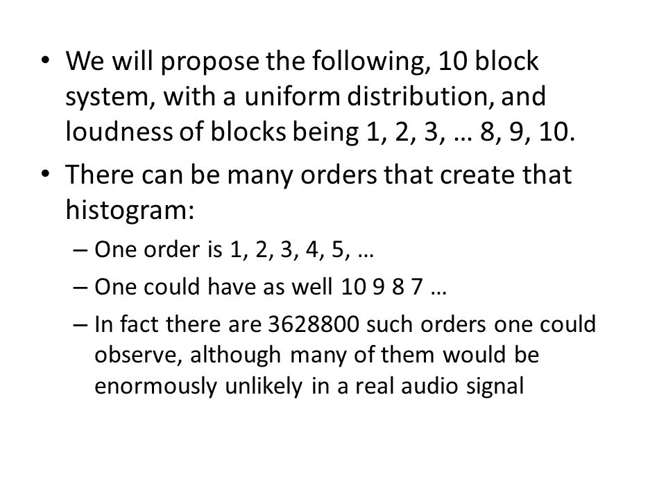 We will propose the following, 10 block system, with a uniform distribution, and loudness of blocks being 1, 2, 3, … 8, 9, 10. There can be many order