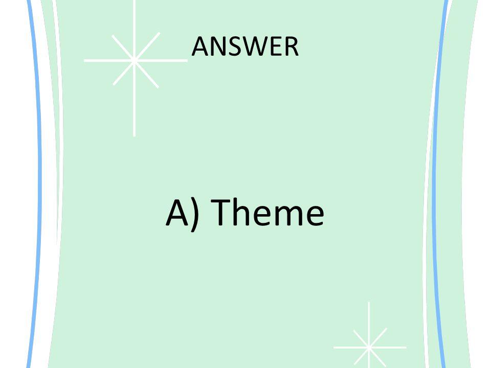 ANSWER A) Theme