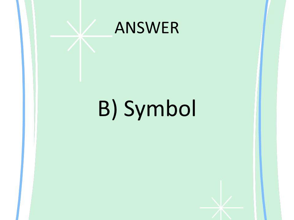 ANSWER B) Symbol