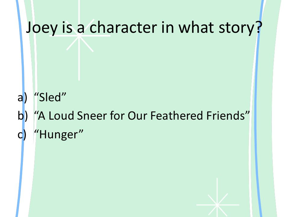 Joey is a character in what story? a) Sled b) A Loud Sneer for Our Feathered Friends c) Hunger