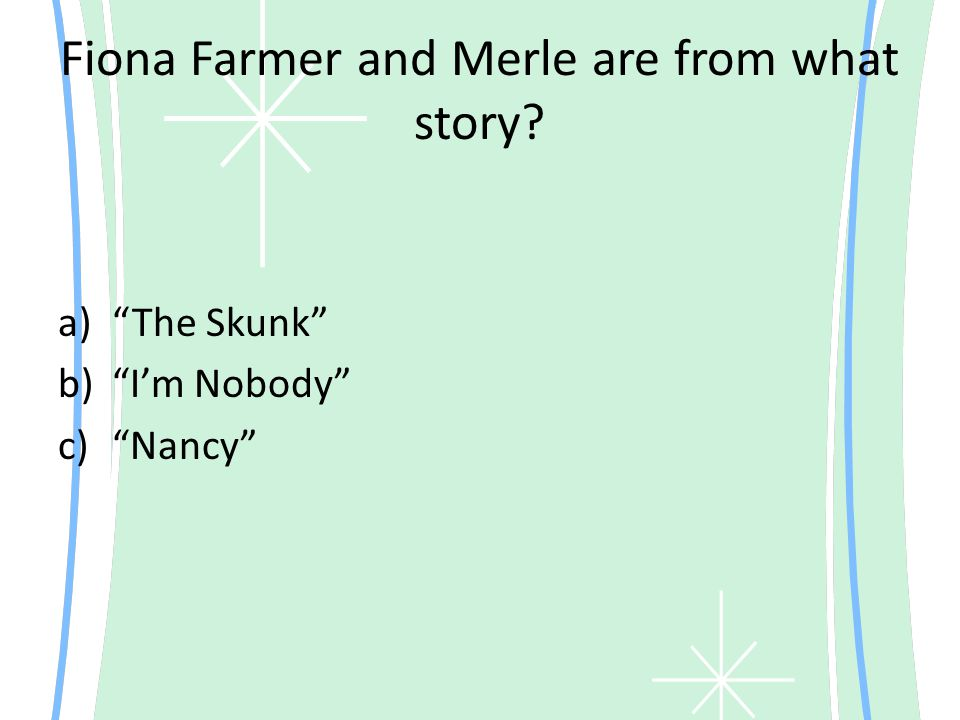 Fiona Farmer and Merle are from what story a) The Skunk b) I'm Nobody c) Nancy