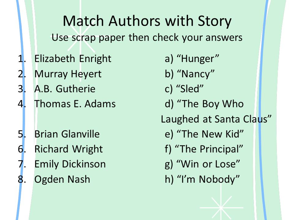 Match Authors with Story Use scrap paper then check your answers 1.Elizabeth Enrighta) Hunger 2.Murray Heyertb) Nancy 3.A.B.