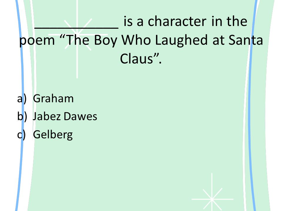 """___________ is a character in the poem """"The Boy Who Laughed at Santa Claus"""". a)Graham b)Jabez Dawes c)Gelberg"""