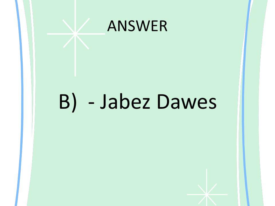 ANSWER B) - Jabez Dawes