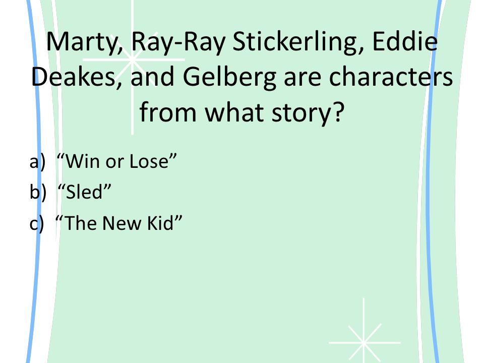 """Marty, Ray-Ray Stickerling, Eddie Deakes, and Gelberg are characters from what story? a) """"Win or Lose"""" b) """"Sled"""" c) """"The New Kid"""""""