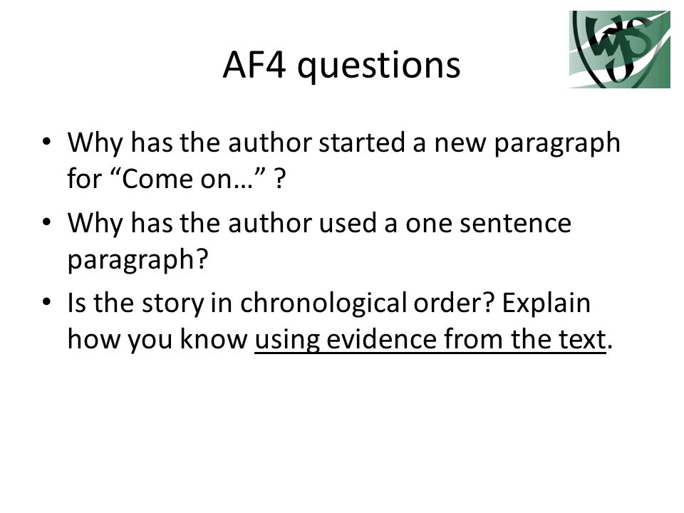 AF4 questions Why has the author started a new paragraph for Come on… .