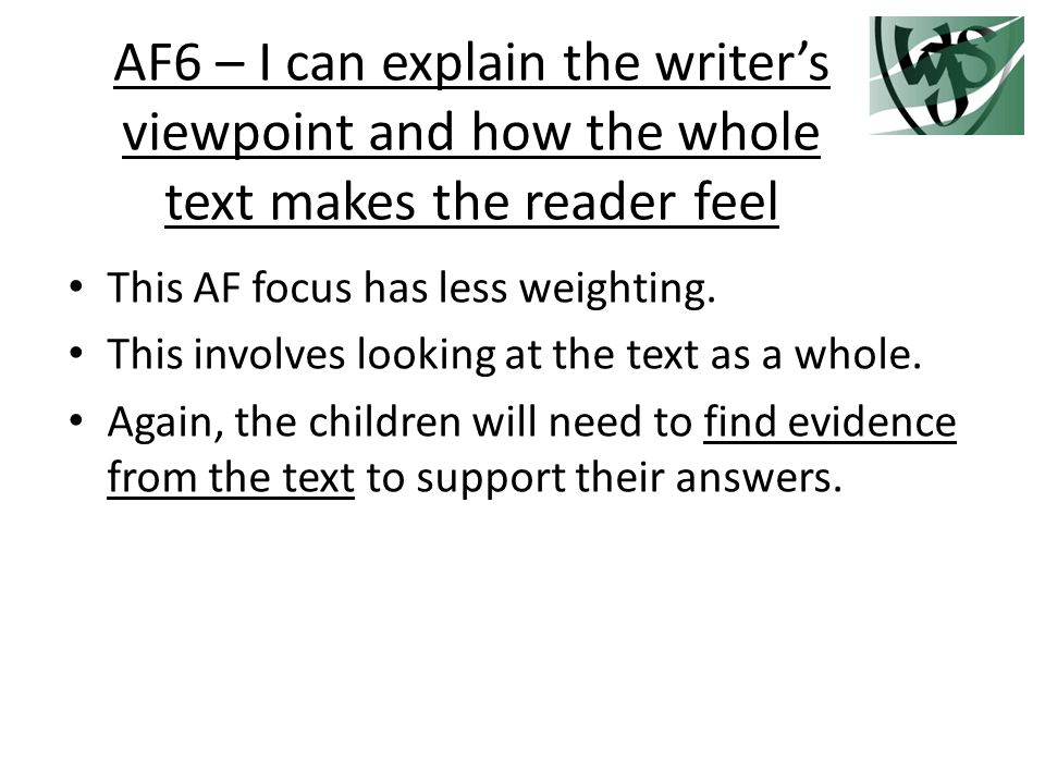 AF6 – I can explain the writer's viewpoint and how the whole text makes the reader feel This AF focus has less weighting.