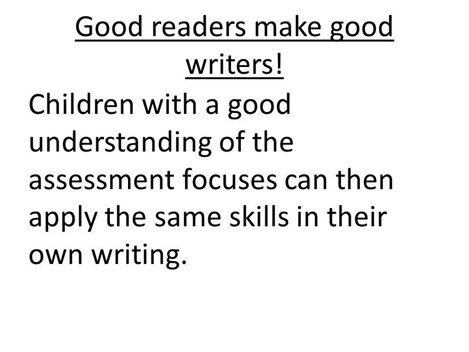 Good readers make good writers.