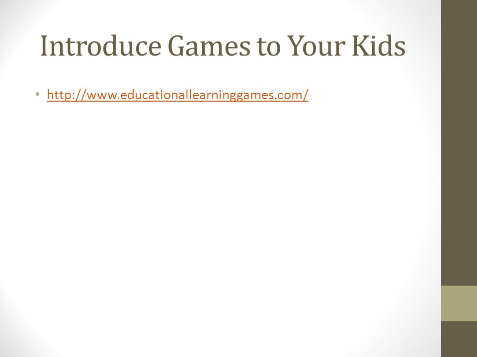 Introduce Games to Your Kids http://www.educationallearninggames.com/