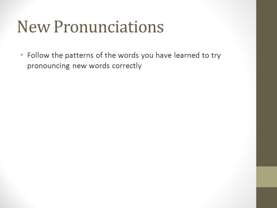 New Pronunciations Follow the patterns of the words you have learned to try pronouncing new words correctly