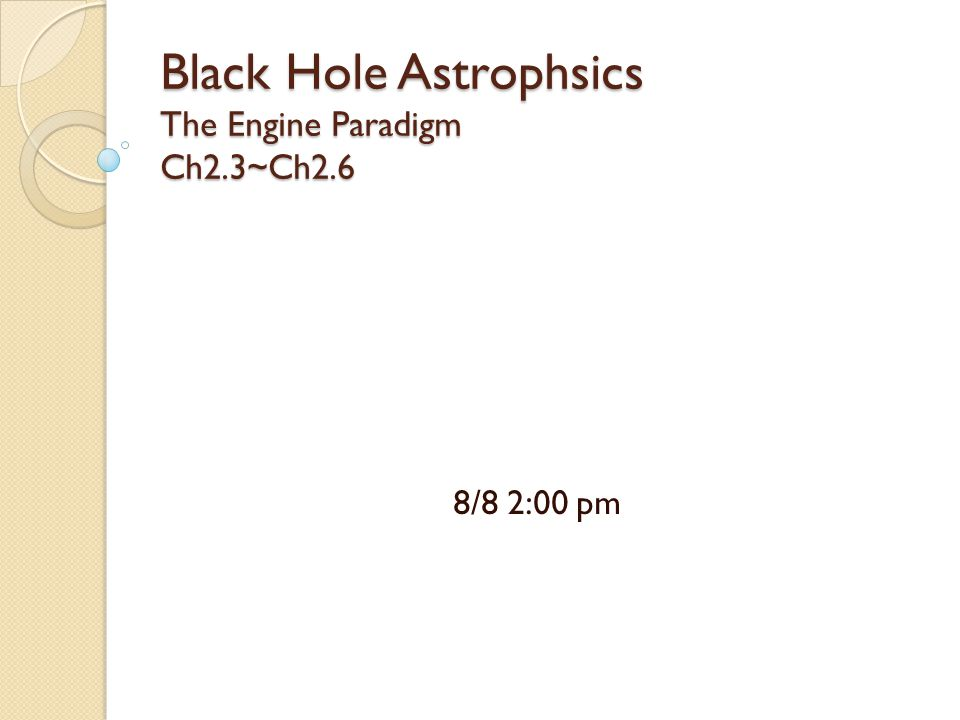 Black Hole Astrophsics The Engine Paradigm Ch2.3~Ch2.6 8/8 2:00 pm