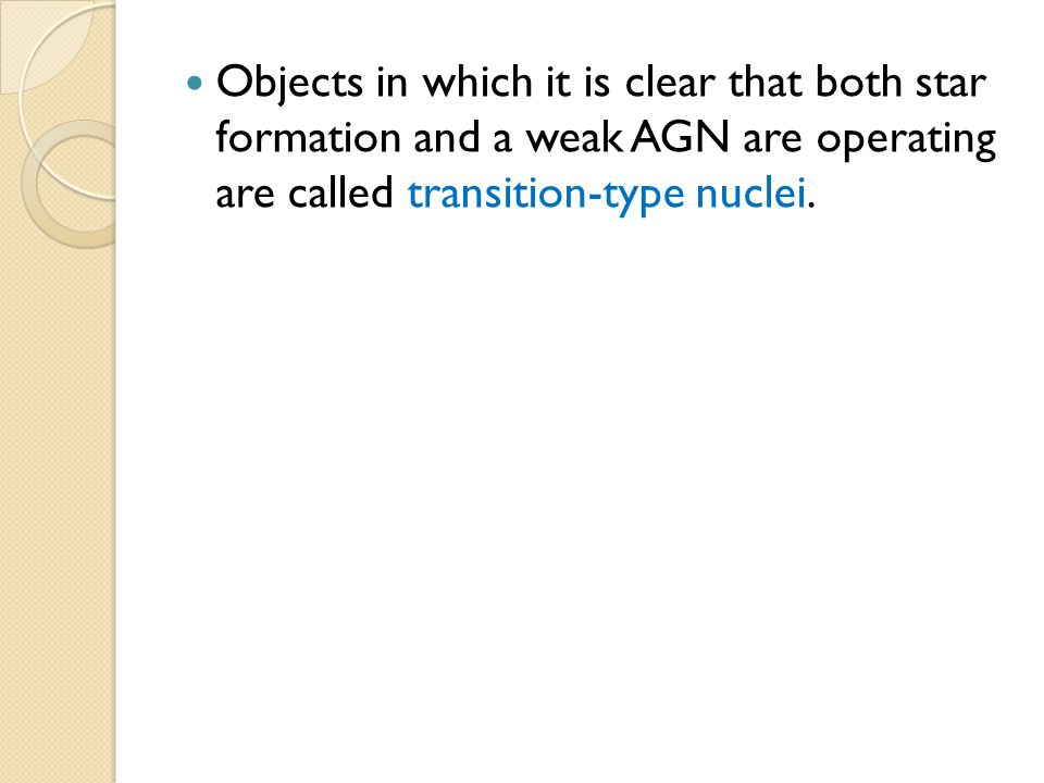 Objects in which it is clear that both star formation and a weak AGN are operating are called transition-type nuclei.
