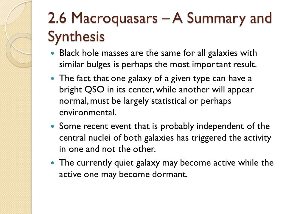 2.6 Macroquasars – A Summary and Synthesis Black hole masses are the same for all galaxies with similar bulges is perhaps the most important result.