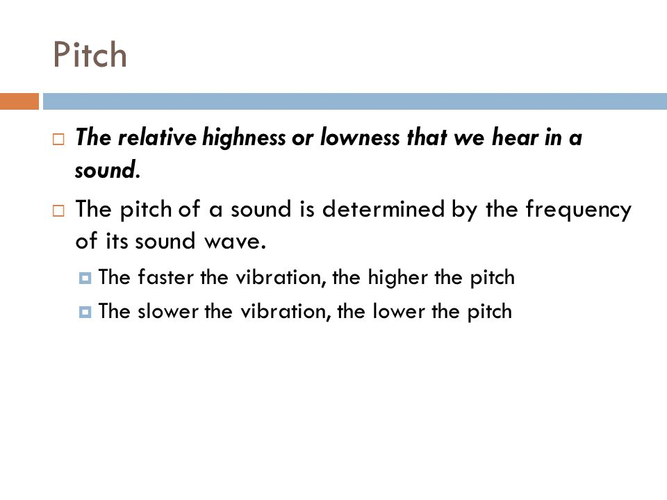 Pitch  A sound with a definite pitch is called a tone.