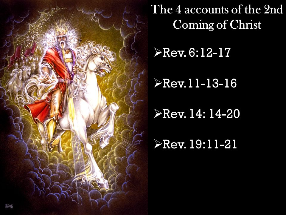 The 4 accounts of the 2nd Coming of Christ  Rev. 6:12-17  Rev.11-13-16  Rev.