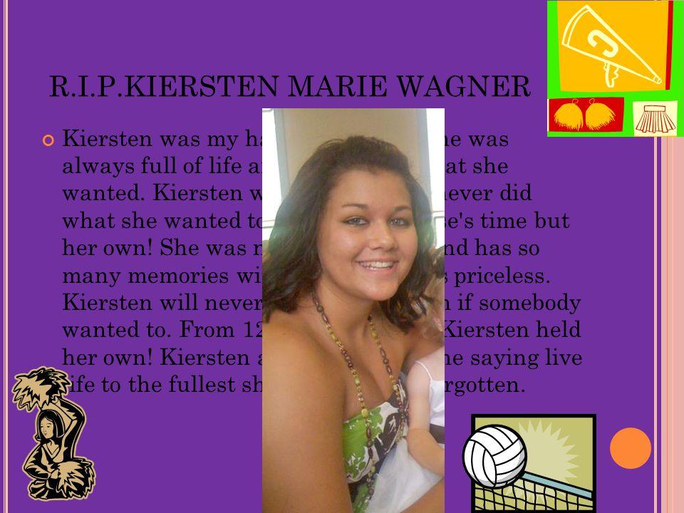 R.I.P.KIERSTEN MARIE WAGNER Kiersten was my happiest cousin.
