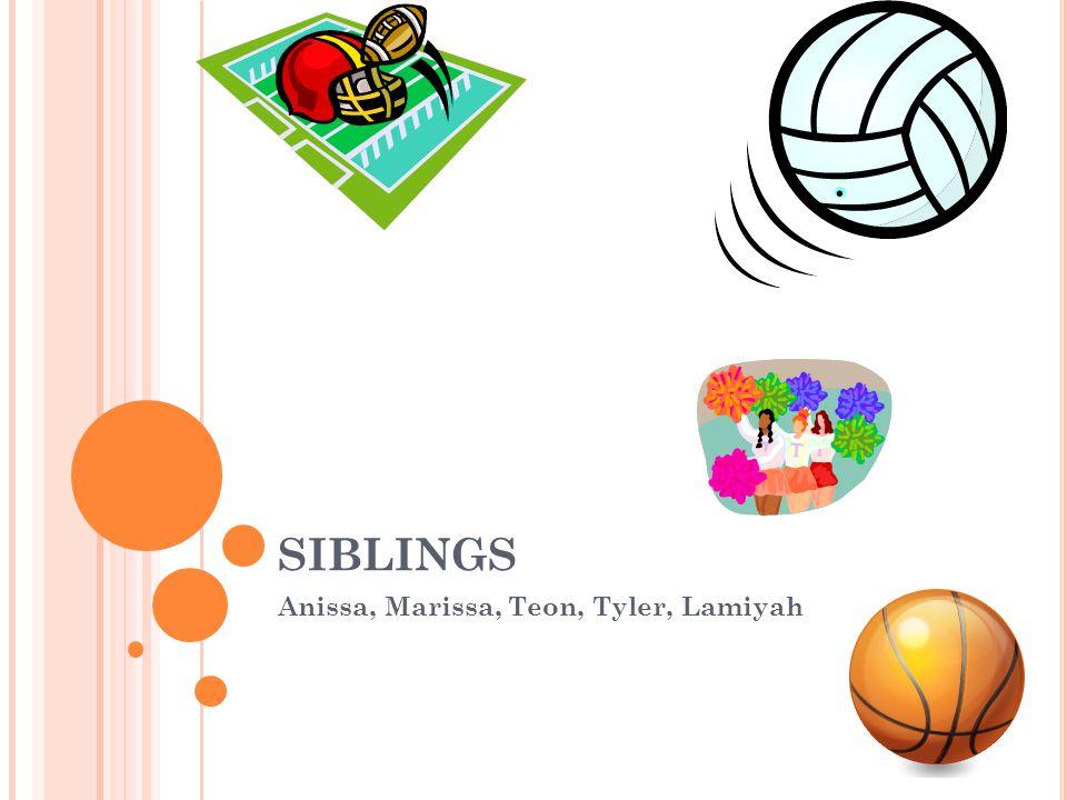 SIBLINGS Anissa, Marissa, Teon, Tyler, Lamiyah