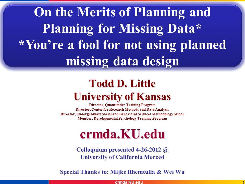 1crmda.KU.edu Todd D. Little University of Kansas Director, Quantitative Training Program Director, Center for Research Methods and Data Analysis Dire