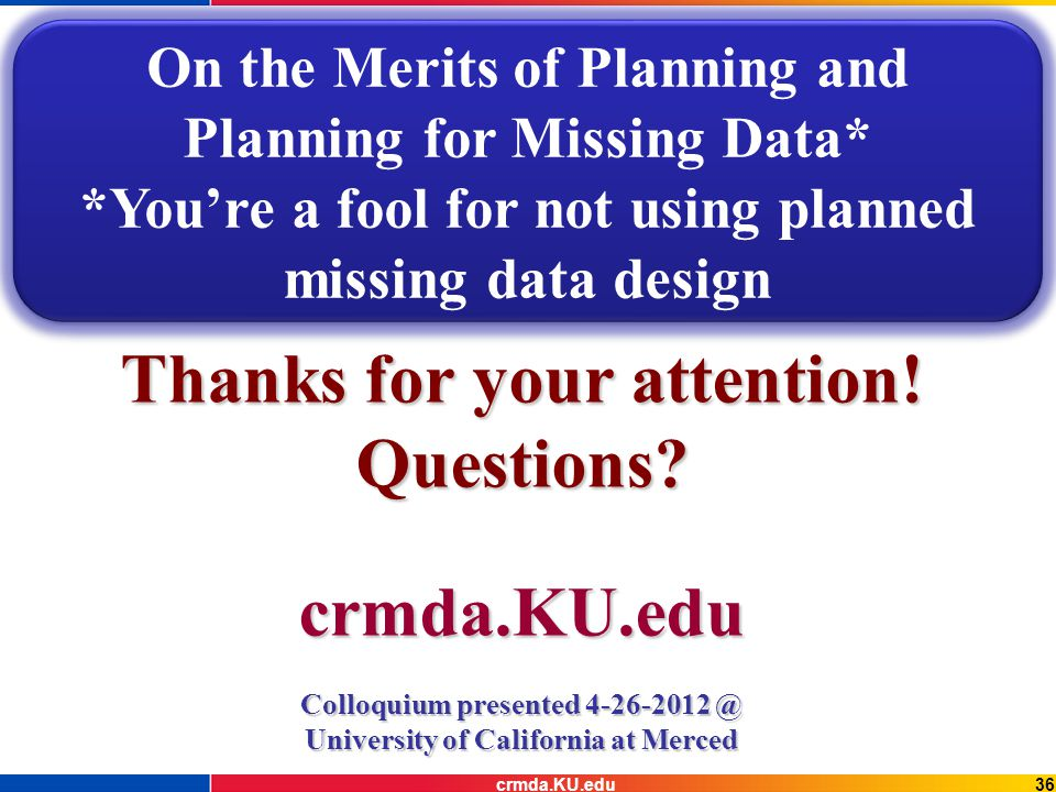 36crmda.KU.edu Thanks for your attention. Questions.