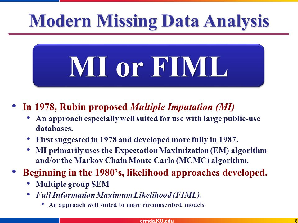 9crmda.KU.edu Full Information Maximum Likelihood FIML maximizes the case-wise -2loglikelihood of the available data to compute an individual mean vector and covariance matrix for every observation.