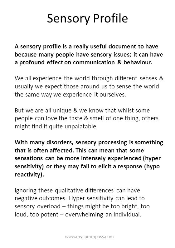 Sensory Profile A sensory profile is a really useful document to have because many people have sensory issues; it can have a profound effect on commun