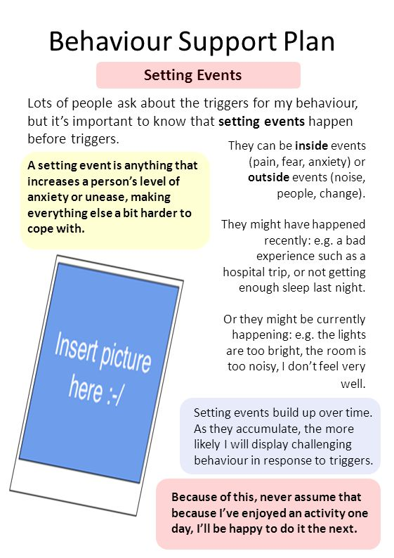 Behaviour Support Plan Setting Events A setting event is anything that increases a person's level of anxiety or unease, making everything else a bit h