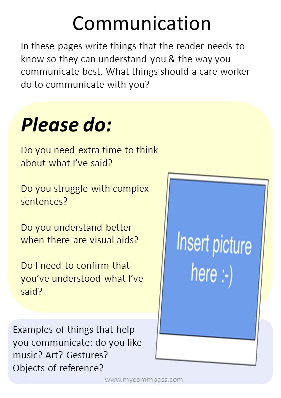Communication In these pages write things that the reader needs to know so they can understand you & the way you communicate best. What things should