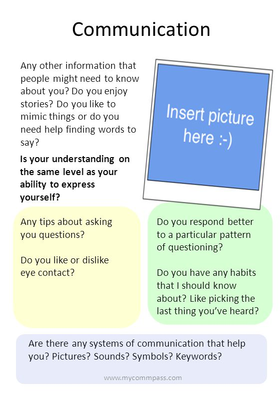 Communication Any other information that people might need to know about you? Do you enjoy stories? Do you like to mimic things or do you need help fi