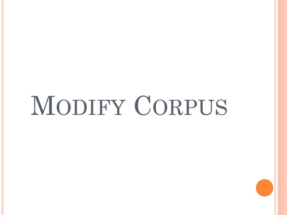 M ODIFY C ORPUS