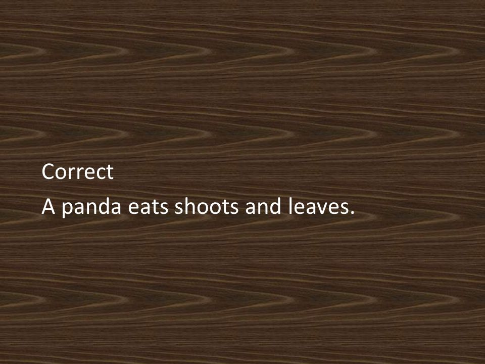 Correct A panda eats shoots and leaves.