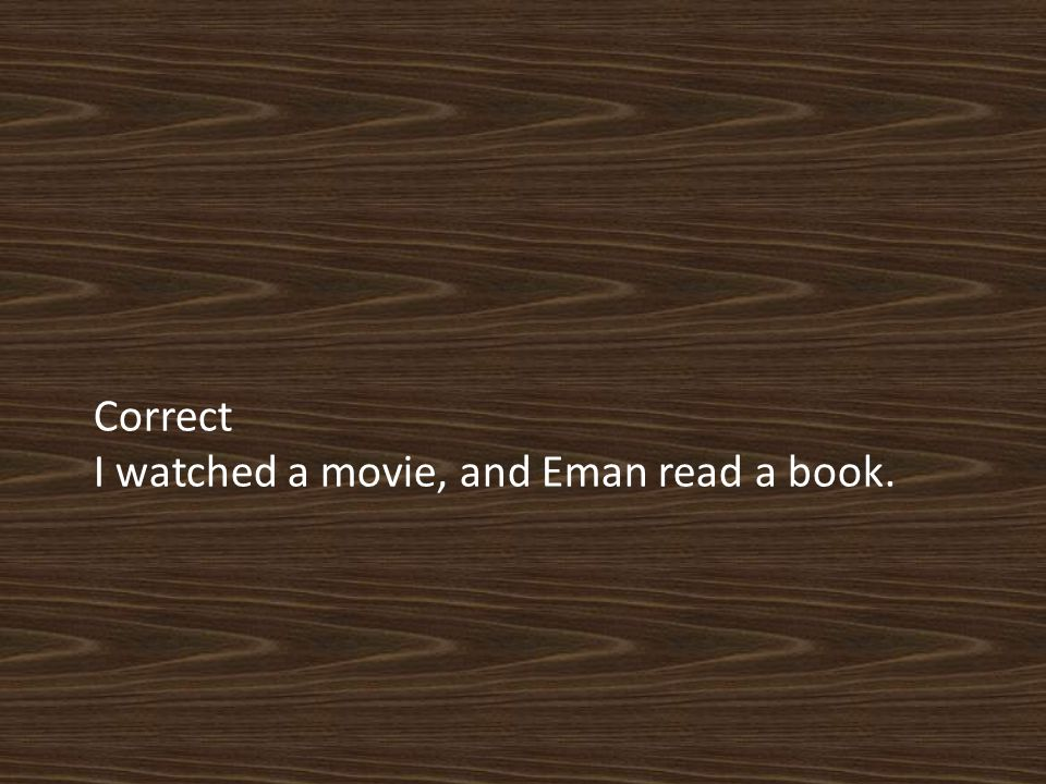Correct I watched a movie, and Eman read a book.
