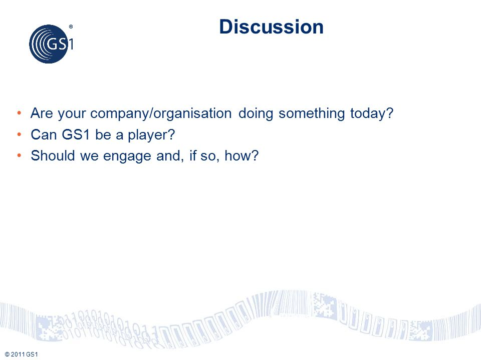© 2011 GS1 Discussion Are your company/organisation doing something today.