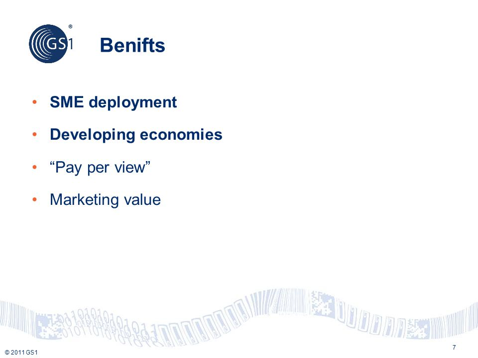 """© 2011 GS1 Benifts SME deployment Developing economies """"Pay per view"""" Marketing value 7"""